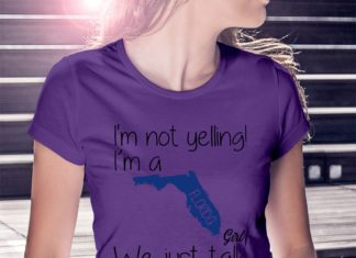 I'm not yelling I'm a Florida girl We just talk Loud shirt