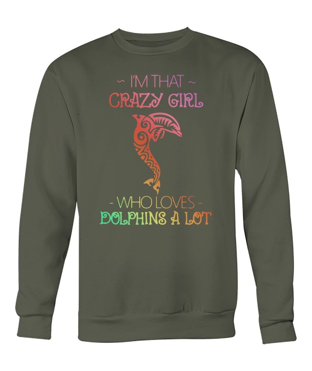 I'm that crazy girl who loves dolphins a lot crew neck sweatshirt