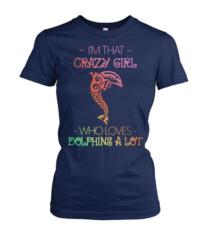 I'm that crazy girl who loves dolphins a lot women's crew tee