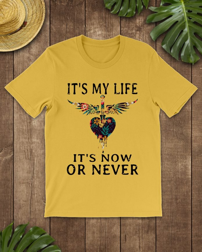 It's my life It's now or never shirt