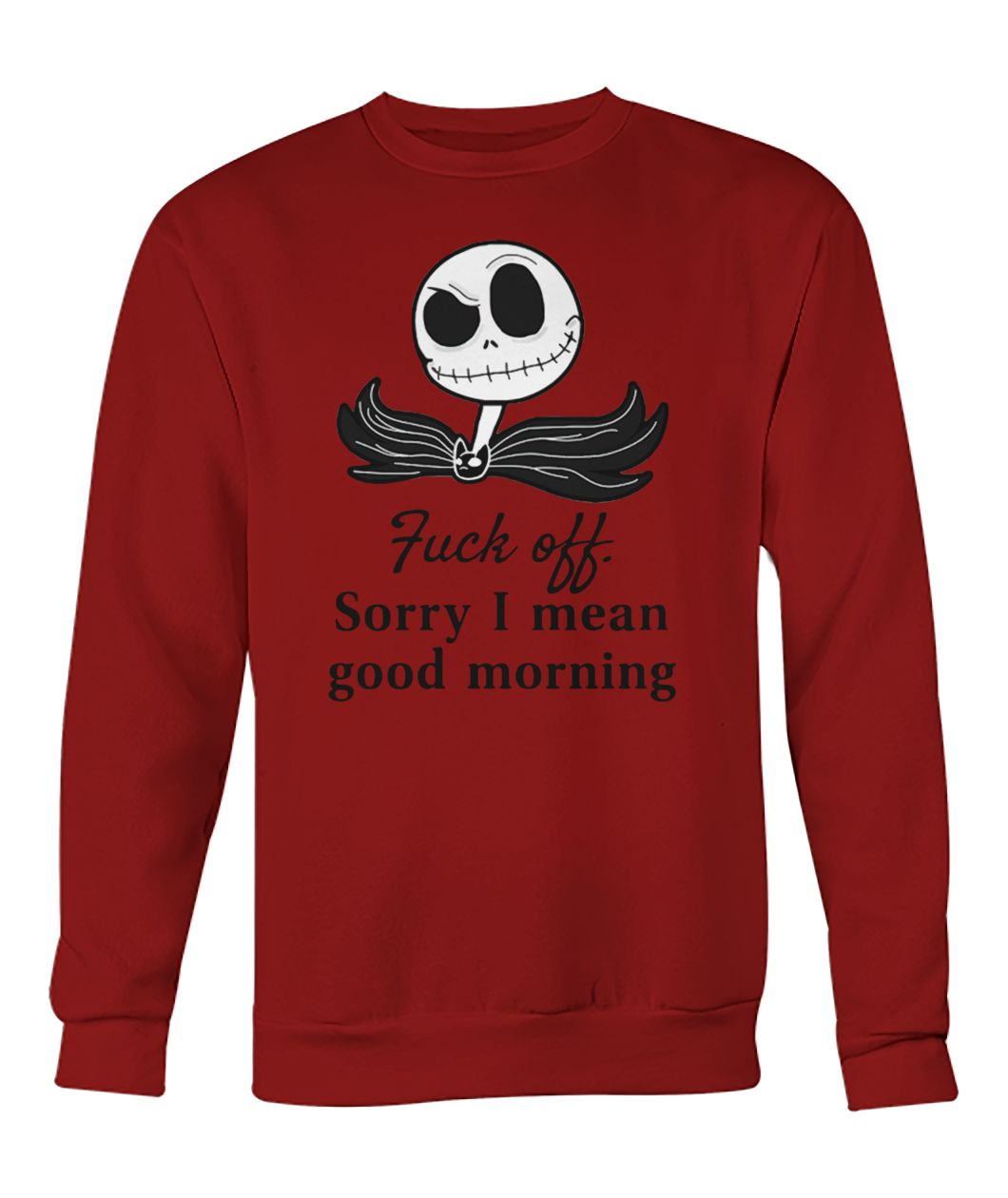 Jack Skellington fuck off sorry I mean good morning crew neck sweatshirt
