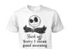 Jack Skellington fuck off sorry I mean good morning unisex cotton tee