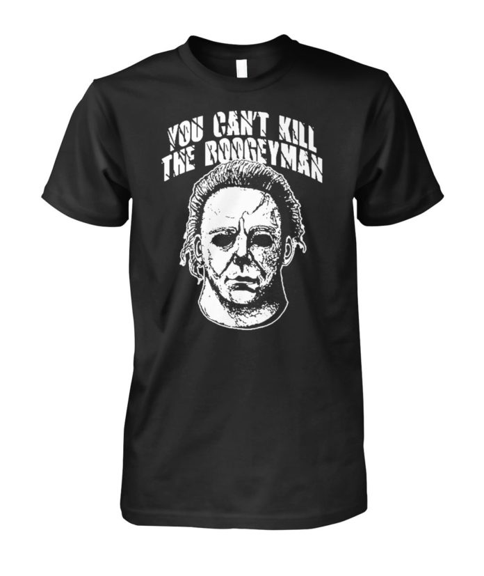 Michael Myers you can't kill the boogeyman unisex shirt
