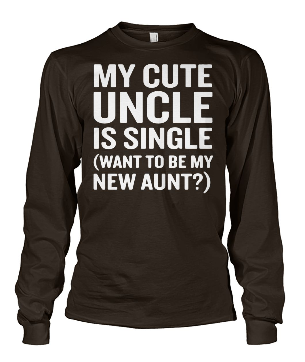 My cute uncle is single wanna be my new aunt unisex long sleeve