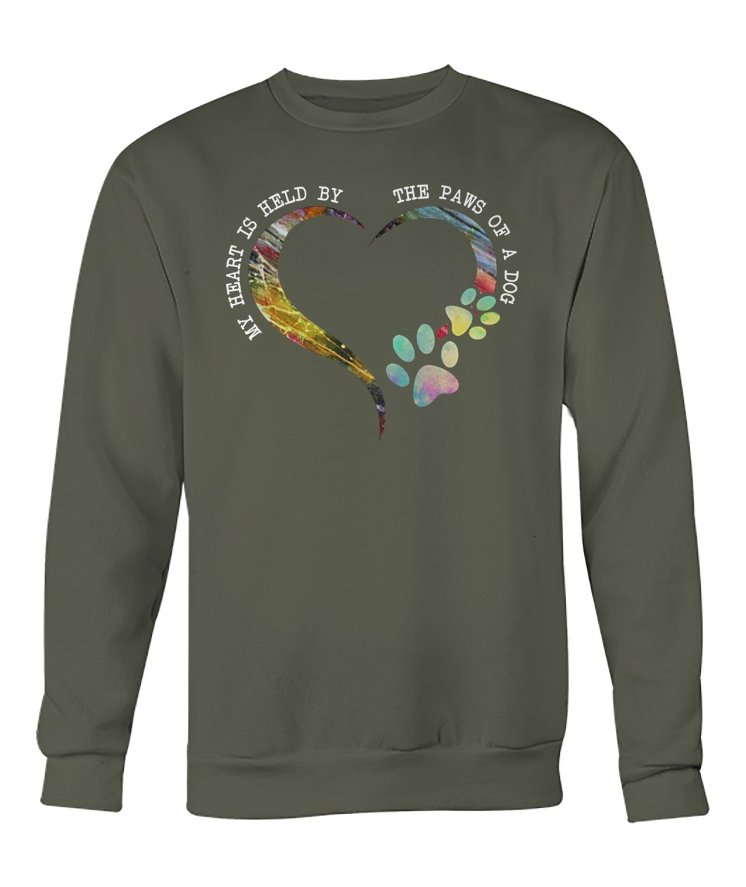 My heart is held by the paws of a dog crew neck sweatshirt