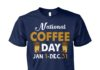 National coffee day Jan 1 - Dec 31 unisex cotton tee