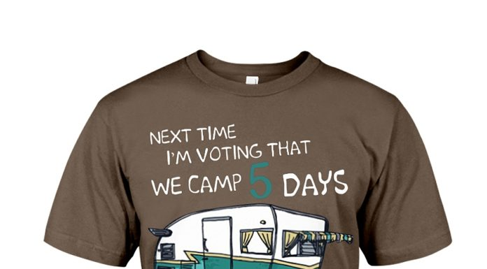 Next time I'm voting that we camp 5 days and work 2 shirt
