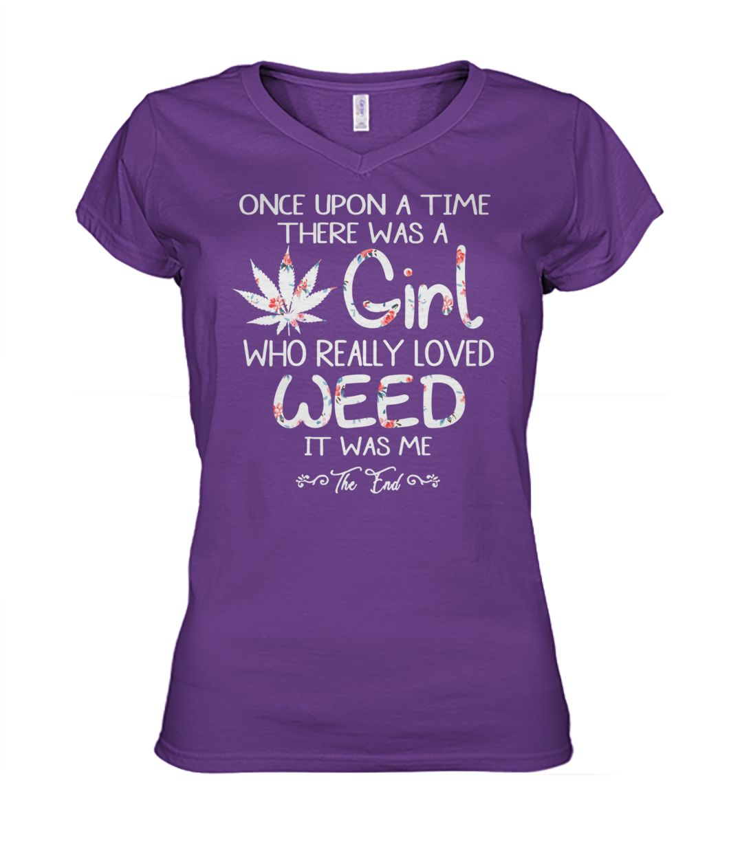 Once upon a time there was a girl who really loved weed it was me the end women's v-neck