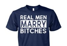 Real men marry bitches unisex cotton tee