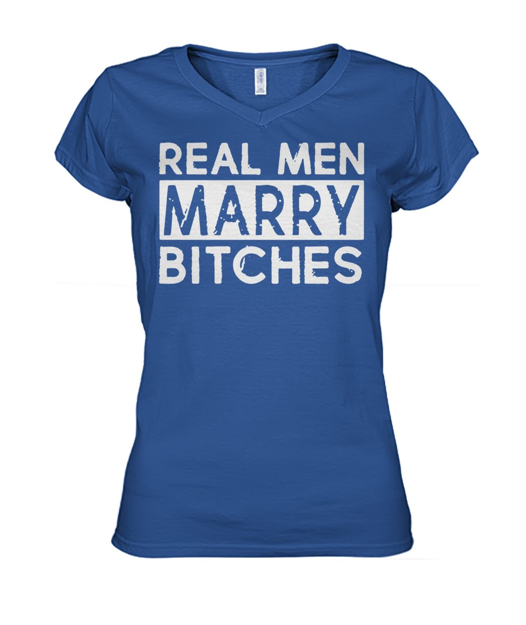Real men marry bitches women's v-neck