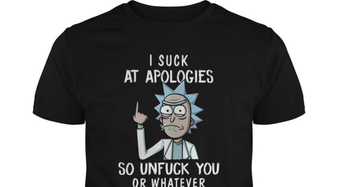 Rick and Morty I suck at apologies so unfuck you or whatever unisex shirt
