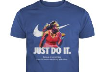 Serena Williams Believe in something even if it means sacrificing everything shirt