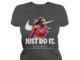 Serena Williams just do it believe in something lady shirt