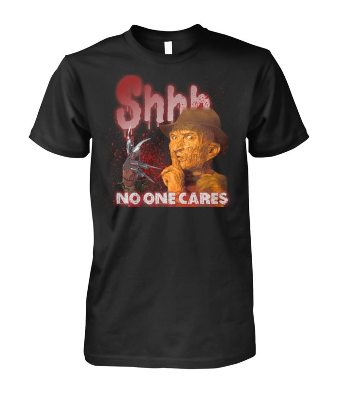 Shhh no one cares Freddy Krueger shirt