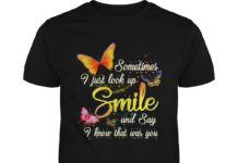 Sometimes I just look up smile and say I know that was you shirt