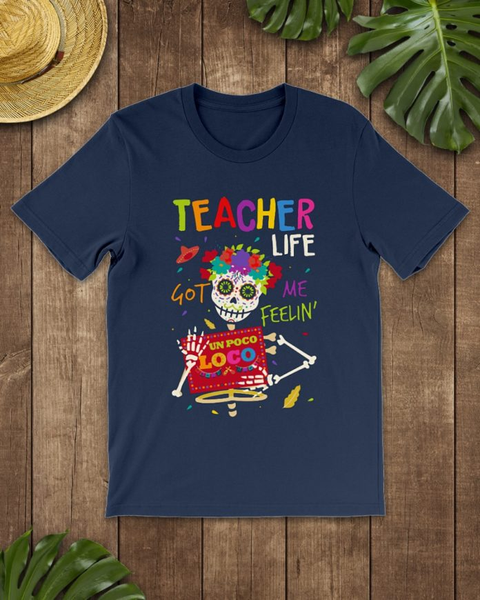 Teacher life got me feelin un Poco Loco shirt
