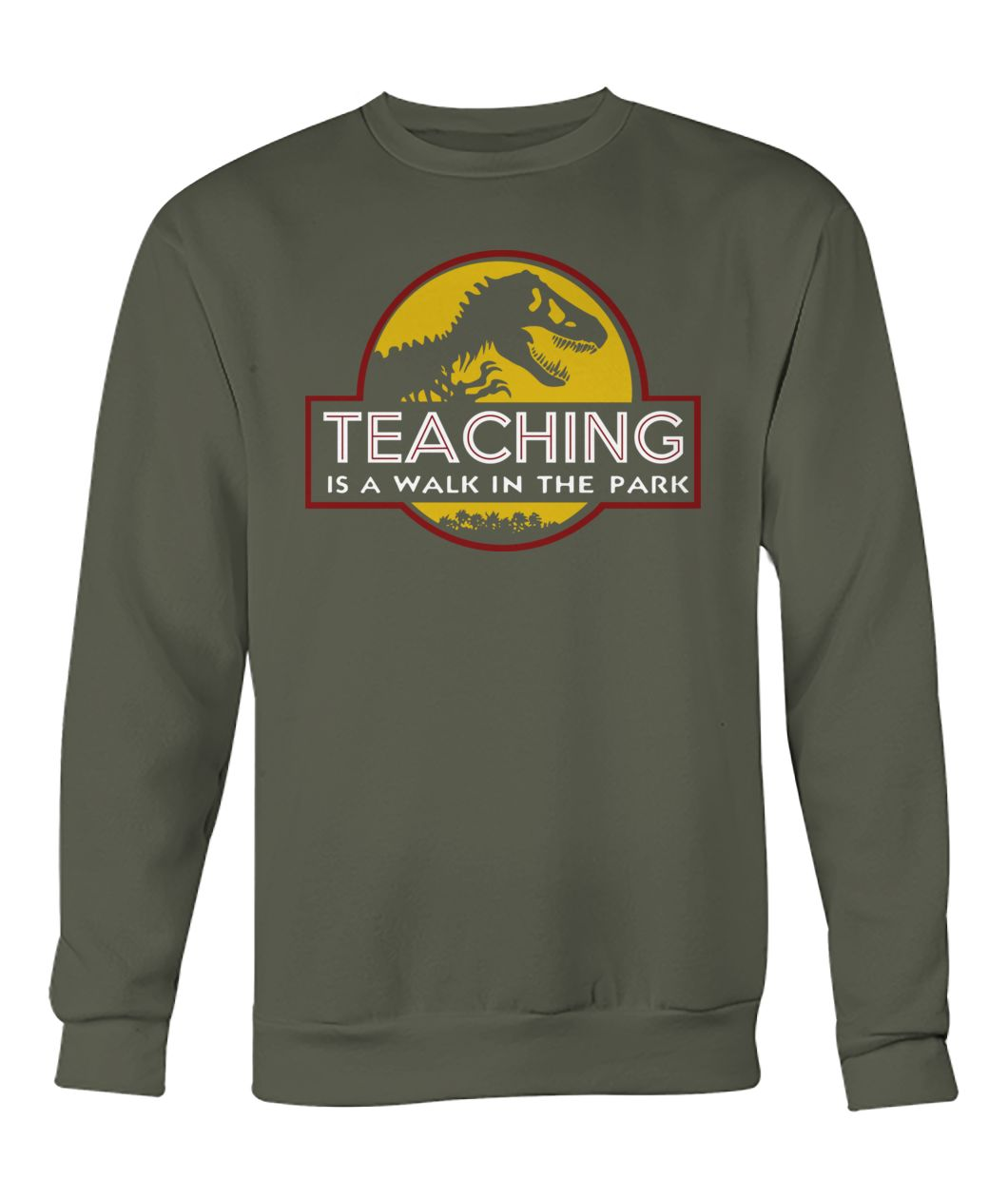 Teaching is a walk in the park Jurassic Park crew neck sweatshirt