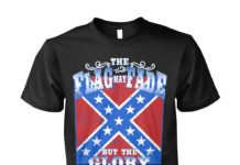 The flag may fade but the glory never will unisex shirt
