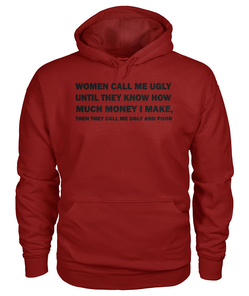 Then they call me ugly and poor gildan hoodie