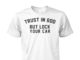 Trust in God but lock your car shirt