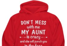 Don't mess with me my aunt is crazy and she will punch you in the face very hard