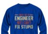 I might be an engineer but I can't fix stupid
