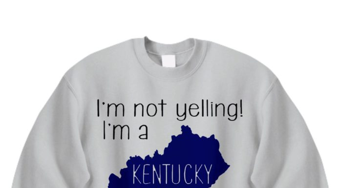 I'm not yelling I'm a Kentucky girl we just talk loud