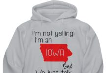 I'm not yelling I'm an IOWA girl we just talk loud