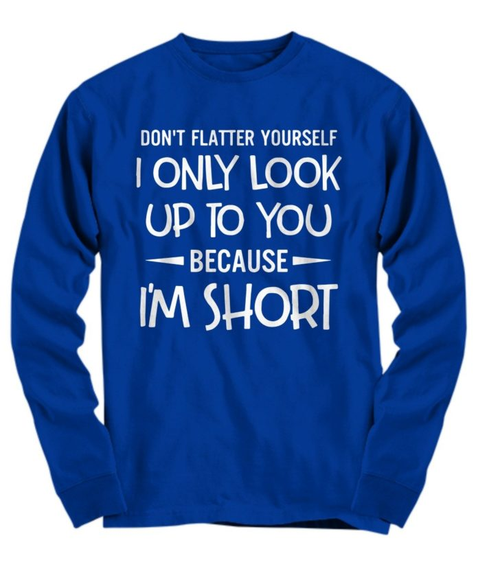 I only look up to you because I'm short