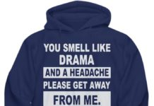You smell like drama and a headache get away from me