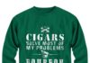 Cigars solve most of my problems Bourbon solves the rest