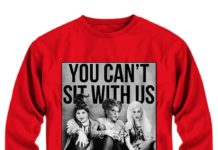 You Can't Sit With Us shirts