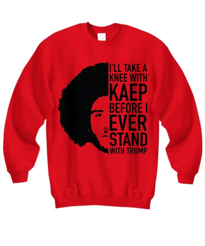 I will take a knee with Kaep before I ever stand