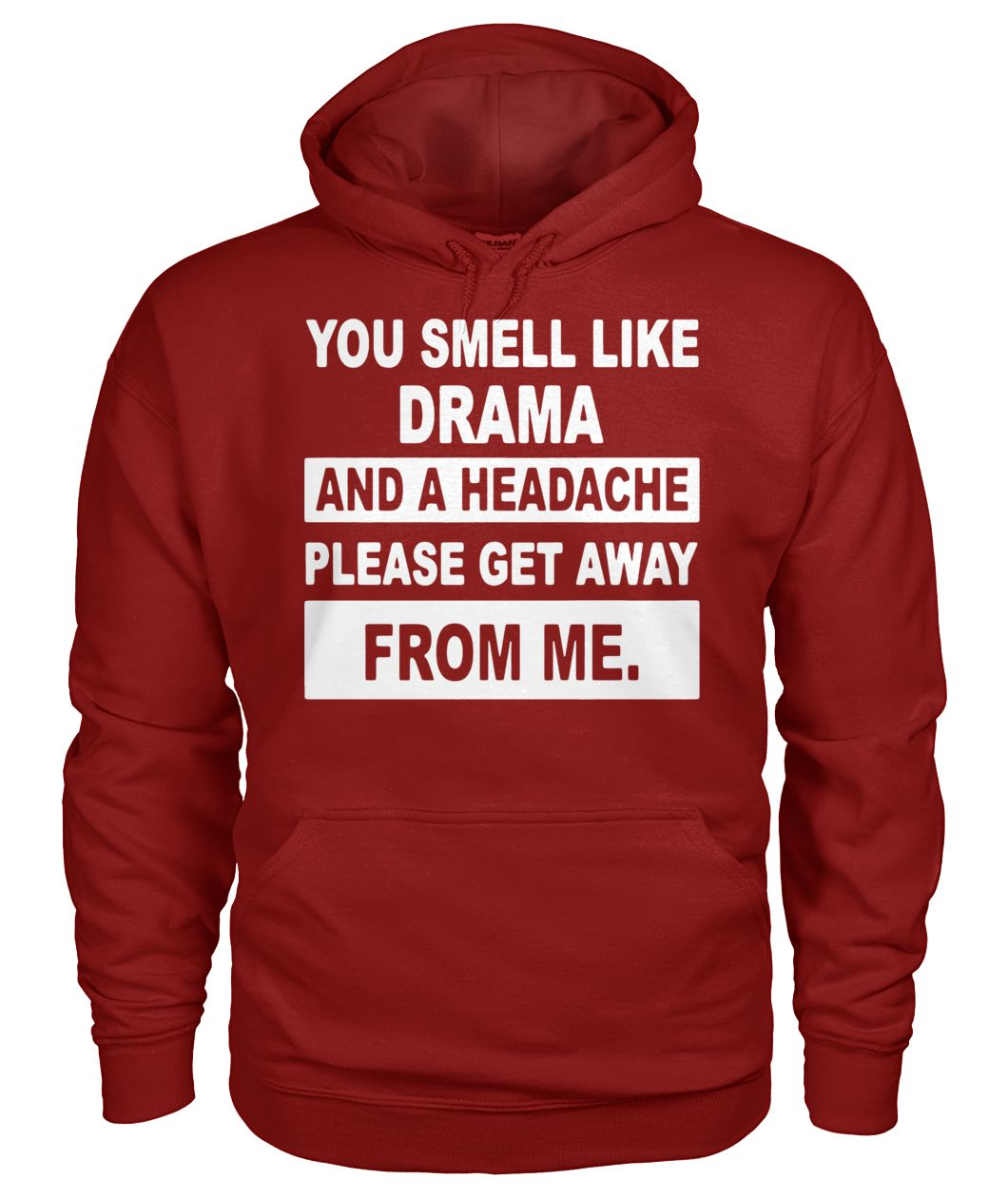 You smell like drama and a headache please get away from me gildan hoodie