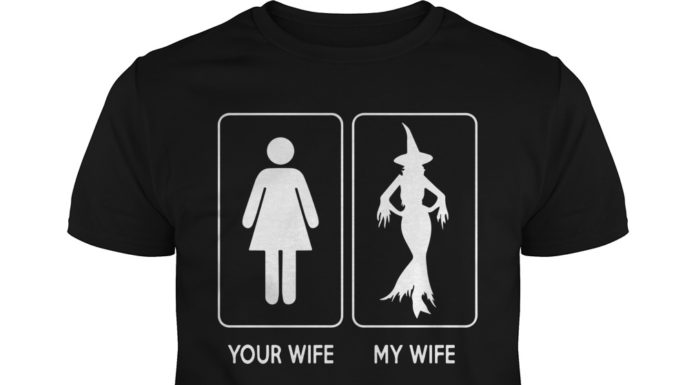 Your wife my wife witch wife unisex shirt