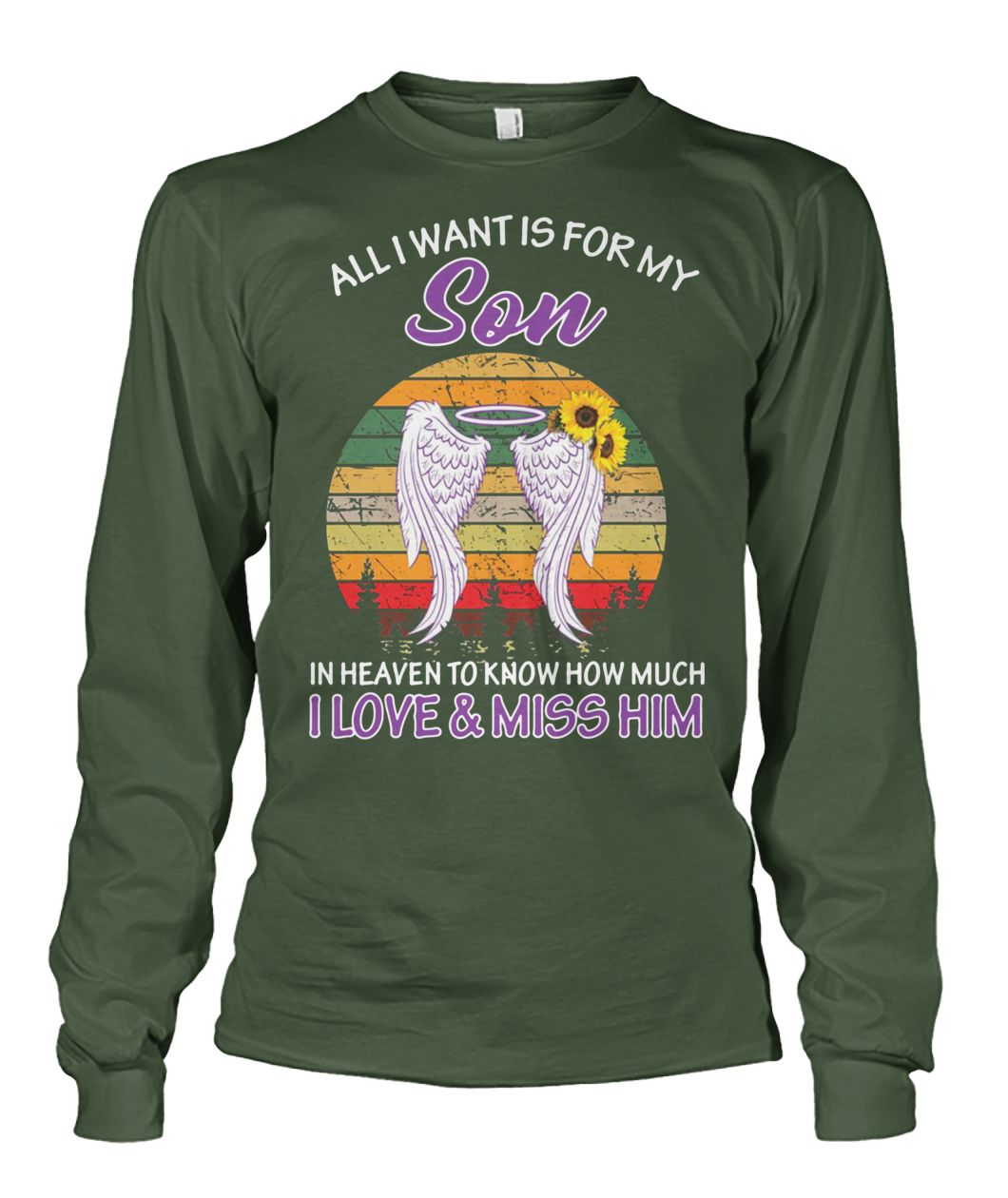All I want is for my son in heaven to know how much I love and miss him unisex long sleeve
