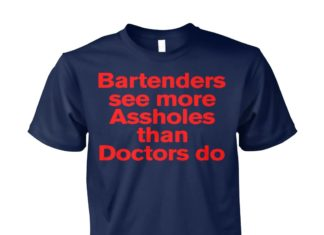 Bartenders see more assholes than doctors do unisex cotton tee