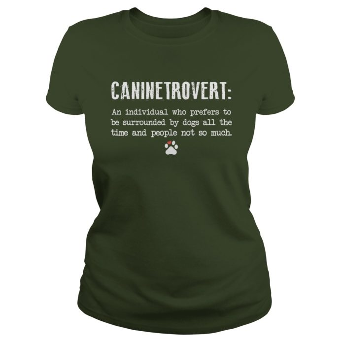 Caninetrovert an individual who prefers to be surrounded by dog shirt