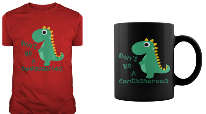 Don't Be A Cuntasaurous Mug and Shirt