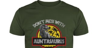 Don't mess with Auntasaurus you'll get Jurasskicked shirt