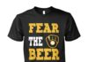 Fear The Beer Milwaukee Brewers unisex shirt