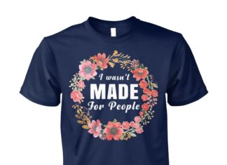 Floral I wasn't made for people unisex cotton tee