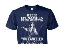 Hello my name is inigo montoya you canceled firefly prepare to die unisex cotton tee