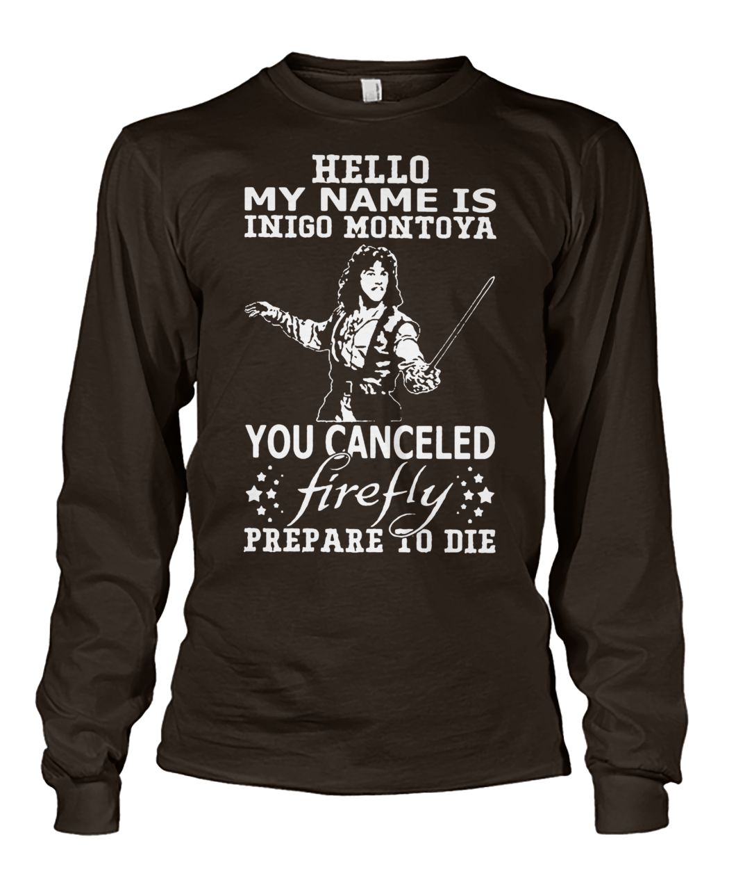 Hello my name is inigo montoya you canceled firefly prepare to die unisex long sleeve