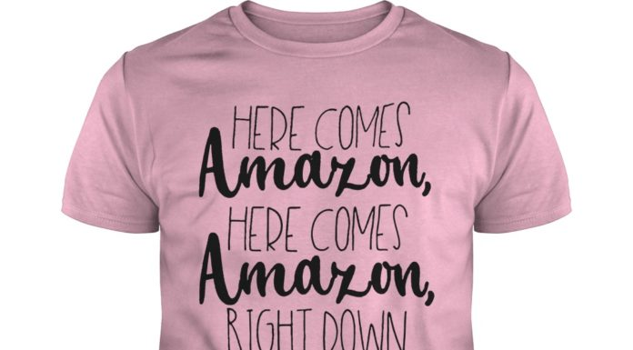 Here comes Amazon here comes Amazon right down my driveway shirt