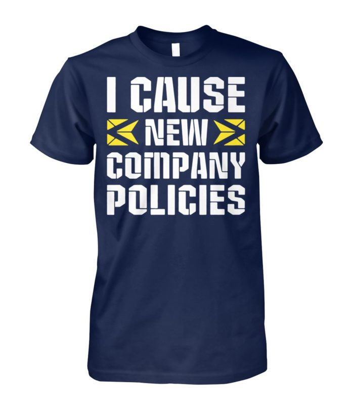 I cause new company policies unisex cotton tee