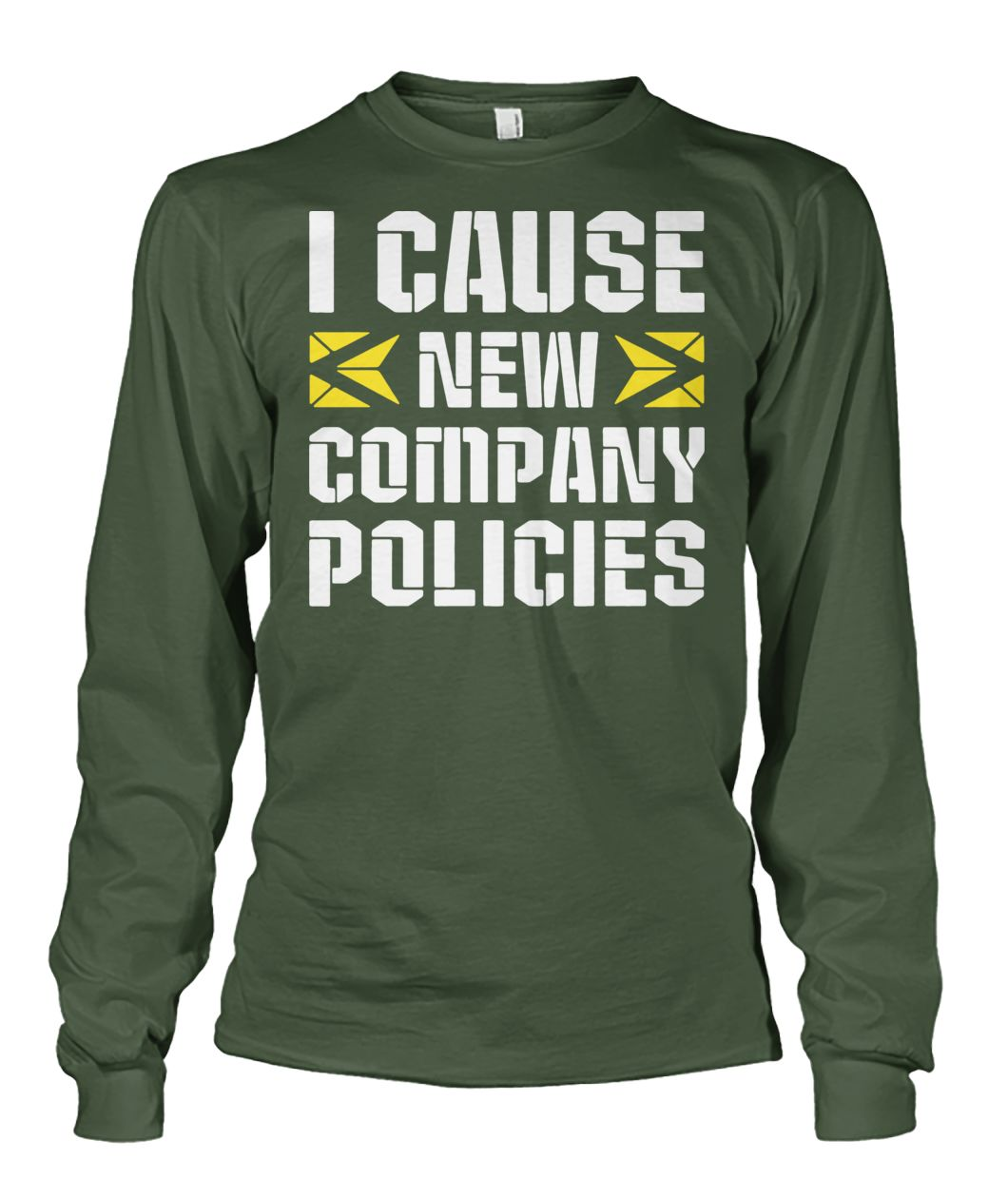I cause new company policies unisex long sleeve