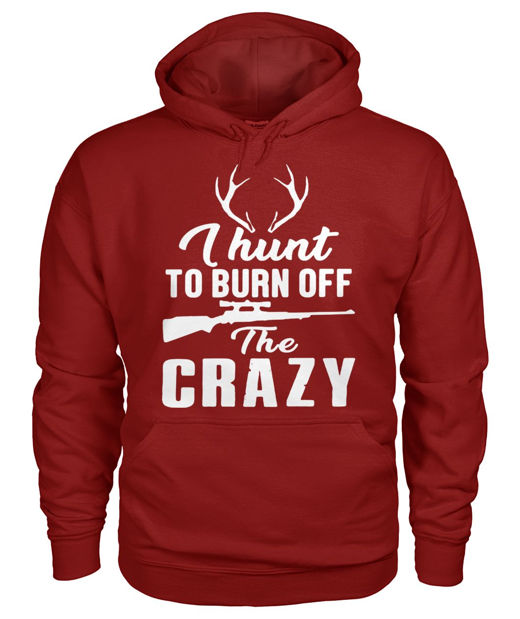 I hunt to burn off the crazy gildan hoodie
