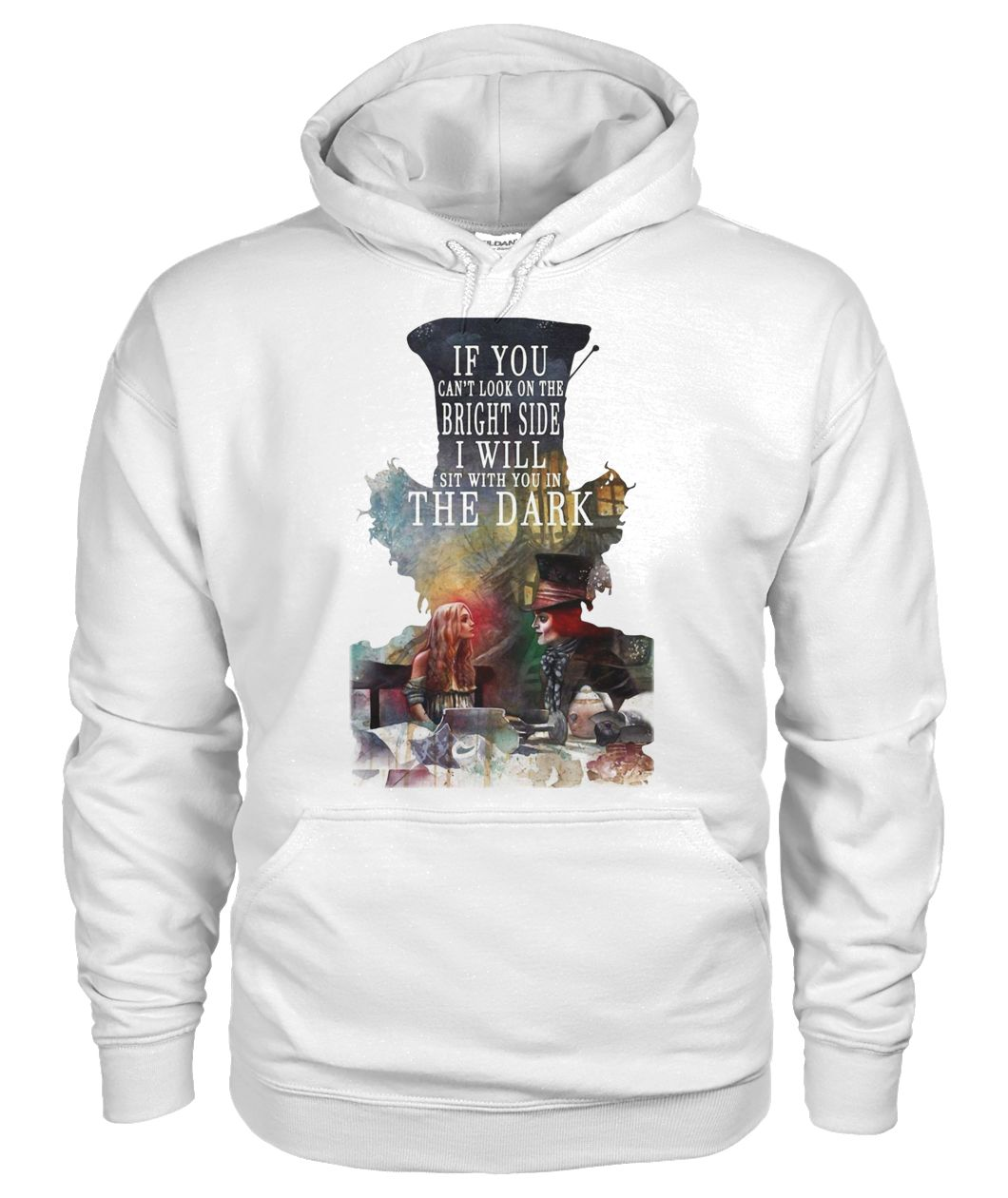 If you can't look on the bright side I'll sit with you in the dark gildan hoodie