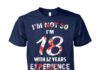 I'm not 30 I'm 18 with 12 years experience unisex cotton tee
